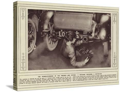 The Women-Workers of the Present, and Future, a Mechanic Repairing a Motor-Car--Stretched Canvas Print