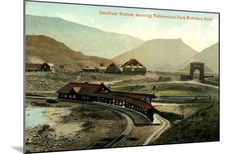 Gardiner Station, Showing Yellowstone Park Entrance Arch, Yellowstone, Montana, C.1900-30--Mounted Giclee Print