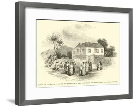 House in Falmouth in Which Mr Knibb Commenced Operations for the Baptist Missionary Society--Framed Art Print