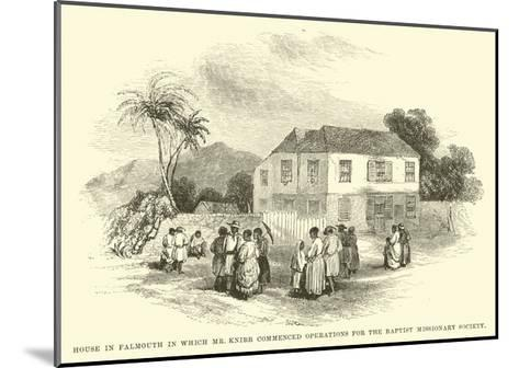 House in Falmouth in Which Mr Knibb Commenced Operations for the Baptist Missionary Society--Mounted Giclee Print