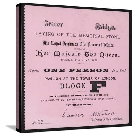 Ticket for the Laying of the Memorial Stone at Tower Bridge, London, 21 June 1886--Stretched Canvas Print