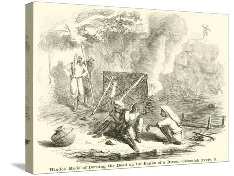 Hindoo Mode of Burning the Dead on the Banks of a River, Jeremiah--Stretched Canvas Print