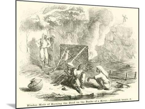 Hindoo Mode of Burning the Dead on the Banks of a River, Jeremiah--Mounted Giclee Print