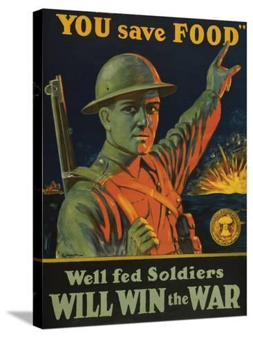 We are Saving You, You Save Food, Well-Fed Soldiers Will in the War, Pub. C.1916--Stretched Canvas Print