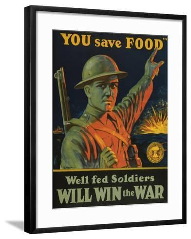 We are Saving You, You Save Food, Well-Fed Soldiers Will in the War, Pub. C.1916--Framed Art Print