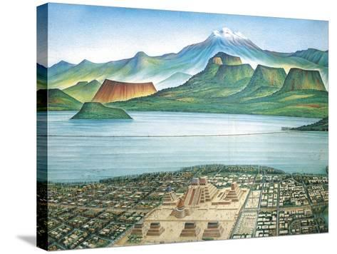 Historic View of Tenochtitlan, Ancient Capital of the Aztec Empire, and the Valley of Mexico--Stretched Canvas Print