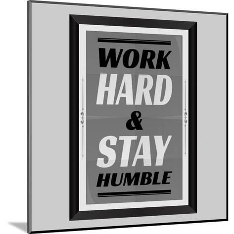 Work Hard & Stay Humble-Ayeshstockphoto-Mounted Art Print