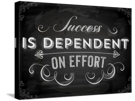 Quote Typographical Background, Vector Design. Success is Dependent on Effort. Chalkboard Style.-Ozerina Anna-Stretched Canvas Print