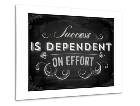 Quote Typographical Background, Vector Design. Success is Dependent on Effort. Chalkboard Style.-Ozerina Anna-Metal Print