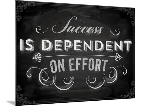 Quote Typographical Background, Vector Design. Success is Dependent on Effort. Chalkboard Style.-Ozerina Anna-Mounted Art Print