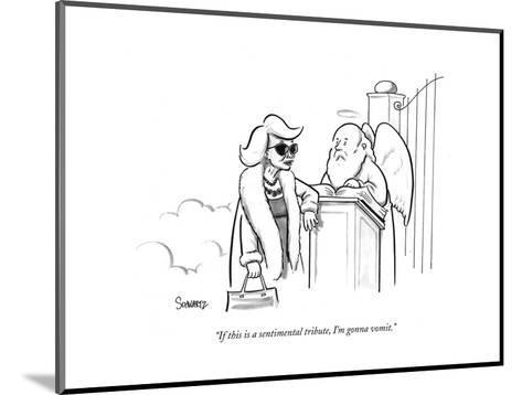 """If this is a sentimental tribute, I'm gonna vomit."" - New Yorker Cartoon-Benjamin Schwartz-Mounted Premium Giclee Print"