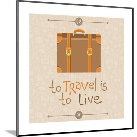 To Travel is to Live-venimo-Mounted Art Print