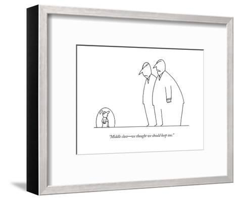"""""""Middle class?we thought we should keep one."""" - New Yorker Cartoon-Charles Barsotti-Framed Art Print"""
