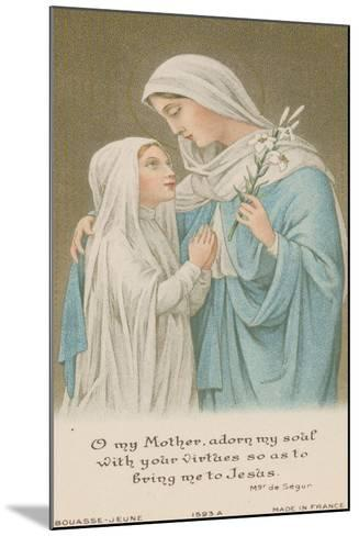 O My Mother, Adorn My Soul with Your Virtues So as to Bring Me to Jesus--Mounted Giclee Print