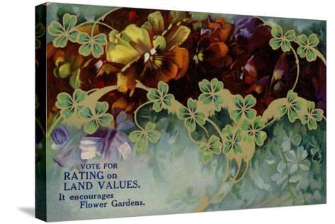 Vote for Rating on Land Values. it Encourages Flower Gardens--Stretched Canvas Print