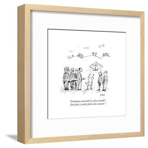 """""""Could you come back in a few months? Our plate is rather full at the moment."""" - New Yorker Cartoon-David Sipress-Framed Art Print"""