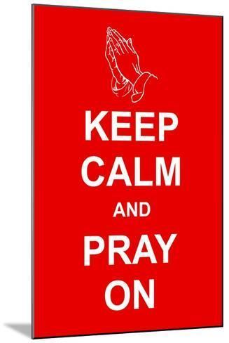 Keep Calm and Pray On-prawny-Mounted Art Print