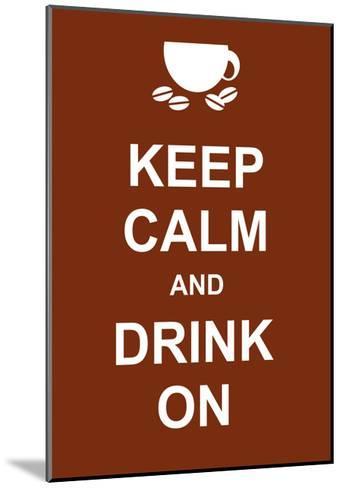Keep Calm and Drink On-prawny-Mounted Art Print