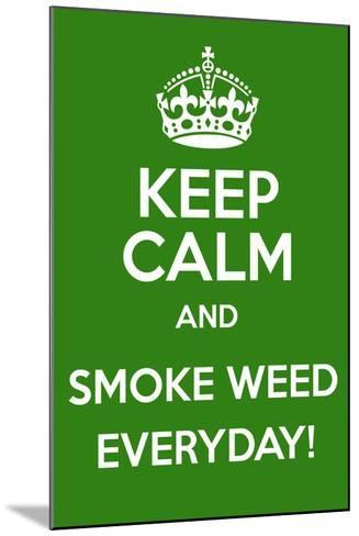 Keep Calm and Smoke Weed Everyday-Andrew S Hunt-Mounted Art Print