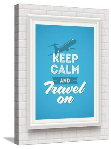 Keep Calm and Travel on - Poster with Quote in White Frame on a White Brick Wall - Vector Illustrat-vso-Stretched Canvas Print