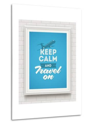 Keep Calm and Travel on - Poster with Quote in White Frame on a White Brick Wall - Vector Illustrat-vso-Metal Print