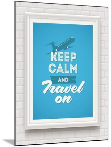 Keep Calm and Travel on - Poster with Quote in White Frame on a White Brick Wall - Vector Illustrat-vso-Mounted Art Print