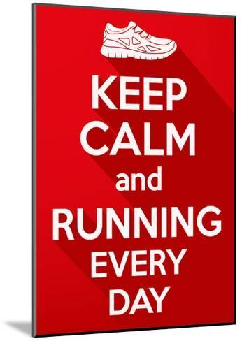 Keep Calm and Running Every Day.-BTRSELLER-Mounted Art Print