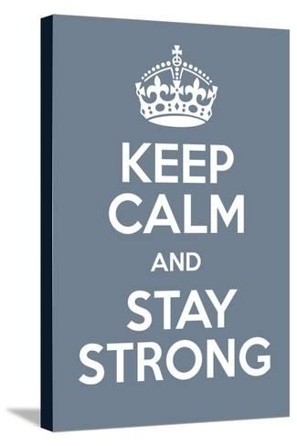 Keep Calm and Stay Strong-Andrew S Hunt-Stretched Canvas Print