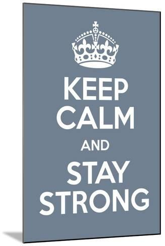 Keep Calm and Stay Strong-Andrew S Hunt-Mounted Art Print