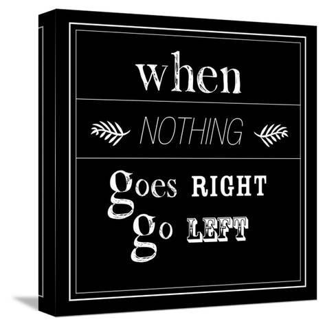 When Nothing Goes Right--Stretched Canvas Print