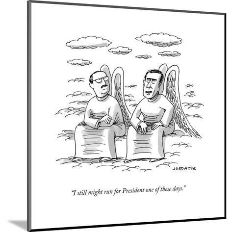 """""""I still might run for President one of these days."""" - Cartoon-Joe Dator-Mounted Premium Giclee Print"""