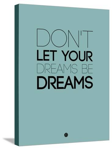 Don't Let Your Dreams Be Dreams 4-NaxArt-Stretched Canvas Print