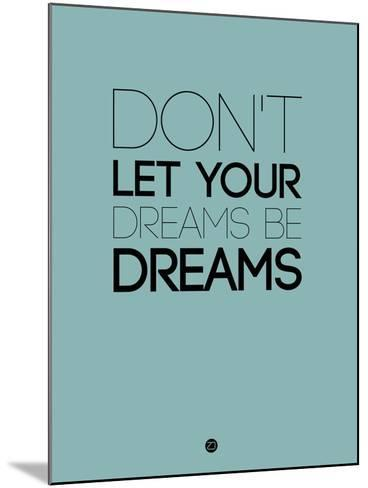Don't Let Your Dreams Be Dreams 4-NaxArt-Mounted Art Print