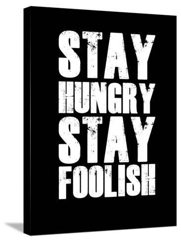 Stay Hungry Stay Foolish Black-NaxArt-Stretched Canvas Print