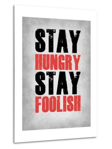 Stay Hungry Stay Foolish Poster Grey-NaxArt-Metal Print