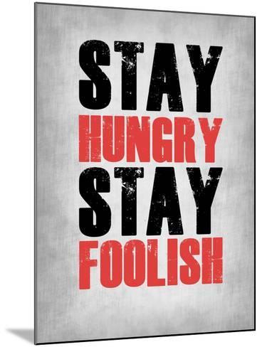 Stay Hungry Stay Foolish Poster Grey-NaxArt-Mounted Art Print