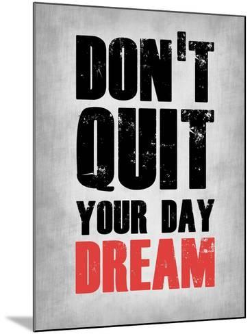 Don't Quit Your Day Dream 1-NaxArt-Mounted Art Print