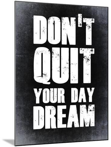 Don't Quit Your Day Dream 2-NaxArt-Mounted Art Print