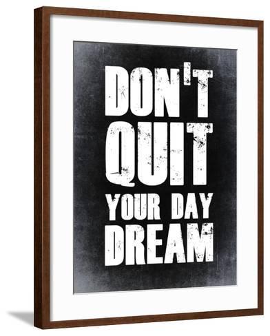 Don't Quit Your Day Dream 2-NaxArt-Framed Art Print