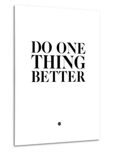 Do One Thing Better 2-NaxArt-Metal Print