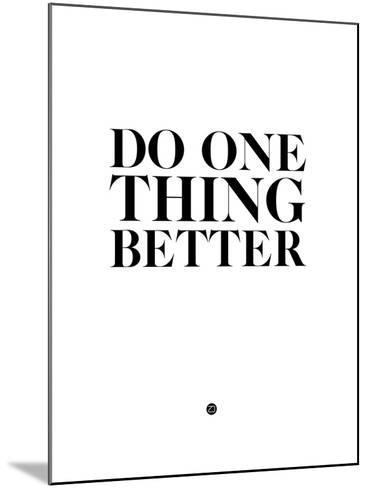 Do One Thing Better 2-NaxArt-Mounted Art Print