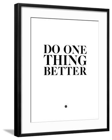 Do One Thing Better 2-NaxArt-Framed Art Print