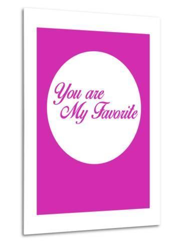 You are My Favorite 3-NaxArt-Metal Print