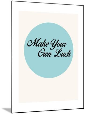 Make Your Own Luck 1-NaxArt-Mounted Art Print