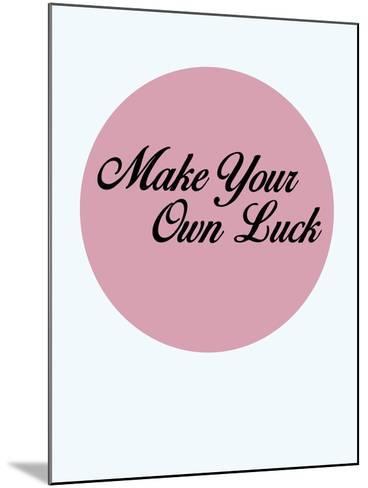 Make Your Own Luck 3-NaxArt-Mounted Art Print