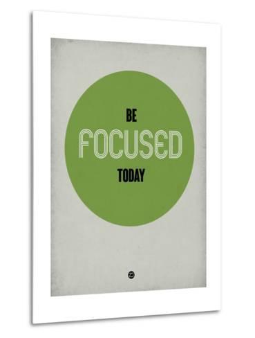 Be Focused Today 1-NaxArt-Metal Print