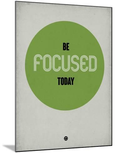 Be Focused Today 1-NaxArt-Mounted Art Print