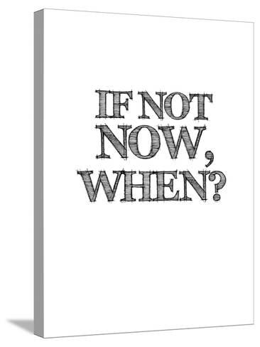 If Not Now, When? White-NaxArt-Stretched Canvas Print