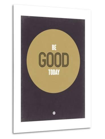 Be Good Today 2-NaxArt-Metal Print