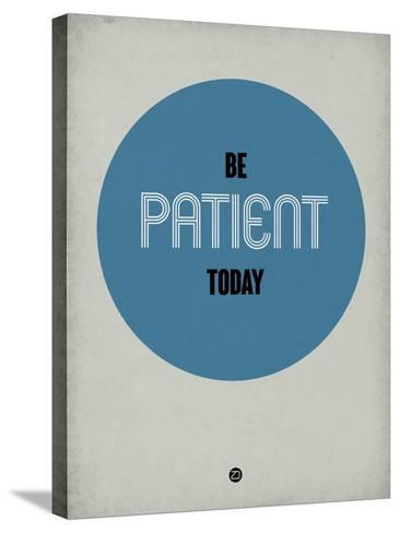 Be Patient Today 1-NaxArt-Stretched Canvas Print